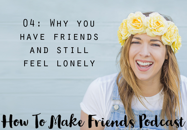 Why you have friends and still feel lonely
